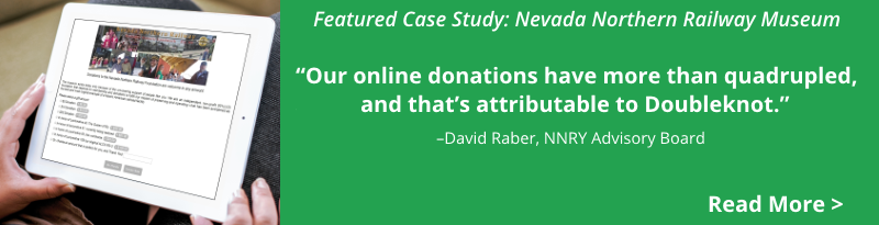 Nevada Northern Railway Museum quadrupled online donations when they switched from Altru to Doubleknot. Read more!